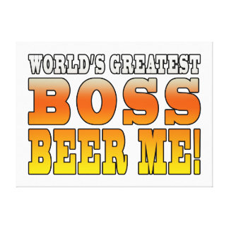 Bosses Office Parties Worlds Greatest Boss Beer Me Stretched Canvas Print