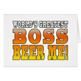 Bosses Office Parties Worlds Greatest Boss Beer Me Card