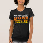 Bosses Office Parties Worlds Greatest Boss Beer Me Shirts