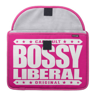 BOSSY LIBERAL - A Dominant Social Justice Warrior MacBook Pro Sleeve