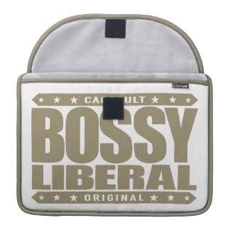 BOSSY LIBERAL - A Dominant Social Justice Warrior MacBook Pro Sleeves