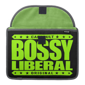 BOSSY LIBERAL - A Dominant Social Justice Warrior Sleeve For MacBook Pro