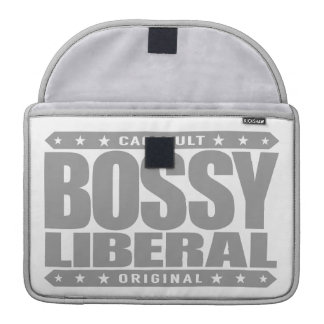 BOSSY LIBERAL - A Dominant Social Justice Warrior Sleeves For MacBooks