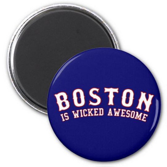 Boston is Wicked Awesome Magnet