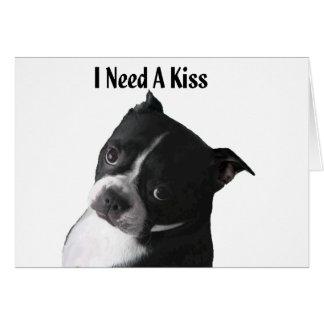 Boston Terrier:  I Need a Kiss Card