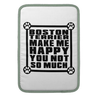 BOSTON TERRIER MAKE ME HAPPY YOU NOT SO MUCH MacBook SLEEVE