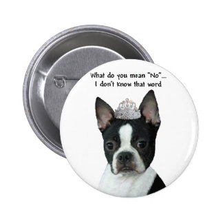 "Boston Terrier:  What Do You Mean ""No""? Pinback Button"