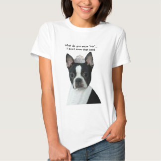 """Boston Terrier:  What Do You Mean """"No""""? T Shirt"""