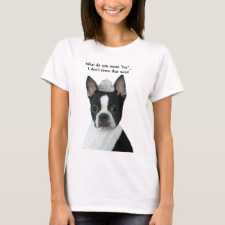 """Boston Terrier:  What Do You Mean """"No""""? T-Shirt"""