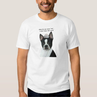 "Boston Terrier:  What Do You Mean ""No""? Tee Shirt"