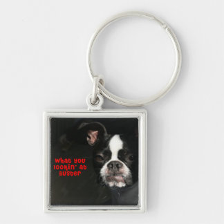 Boston Terrier:  What you lookin' at Buster! Keychain