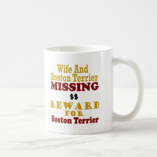 Boston Terrier & Wife Missing Reward For Boston Te Coffee Mug