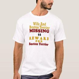 Boston Terrier & Wife Missing Reward For Boston Te T-Shirt