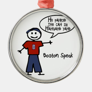 """Bostonspeak """"He Pahked the Cah..."""" He Parked Car.. Metal Ornament"""