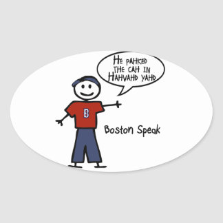 """Bostonspeak """"He Pahked the Cah..."""" He Parked Car.. Oval Sticker"""