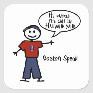 """Bostonspeak """"He Pahked the Cah..."""" He Parked Car.. Square Sticker"""