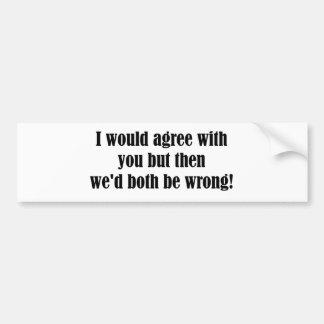 Both Be Wrong Bumper Sticker