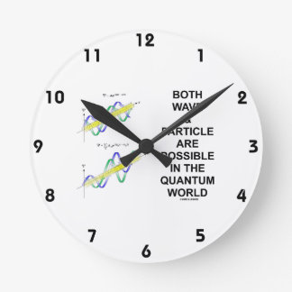 Both Wave & Particle Are Possible In The Quantum Round Clock