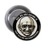 """Botón de Gandhi """"parada que mata a MFers"""" Pins"""