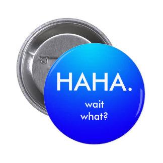 Botón de Haha Pin Redondo De 2 Pulgadas
