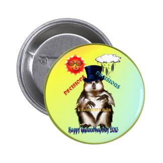 Botón del día de las Decisión-Decisiones-Groundhog Pin Redondo De 2 Pulgadas