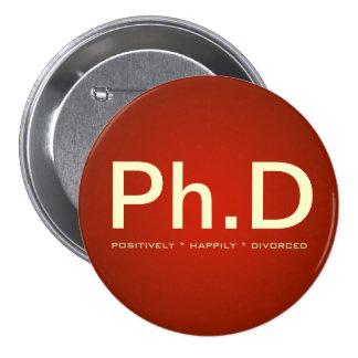 Botón del Ph.D (divorciado positivamente feliz) Pin Redondo De 3 Pulgadas