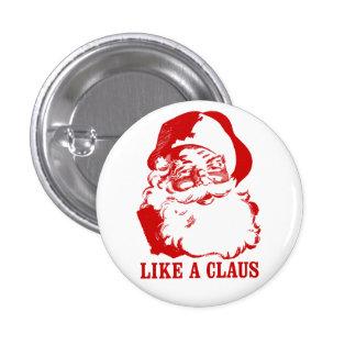 """Botón divertido del navidad: """"Como un Claus """" Pin Redondo De 1 Pulgada"""