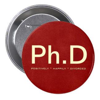 Botón grande del Ph.D (divorciado positivamente Pin Redondo De 3 Pulgadas