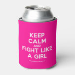 keep calm and fight like a girl  Bottle/can coolers can cooler