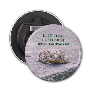 """BOTTLE OPENER /TOAD, """"I'M THIRSTY; I GET CRANKY W"""
