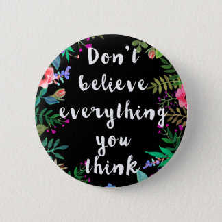 Botton: Don't believe everything that you think Pinback Button