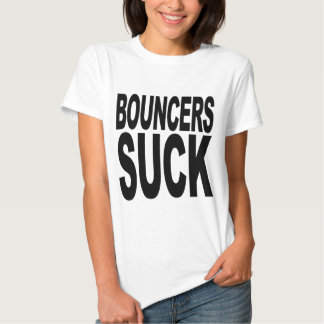 Bouncers Suck T-Shirt