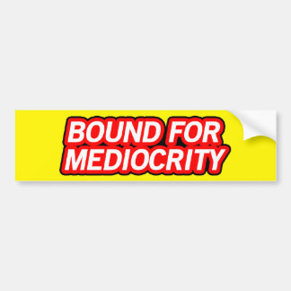 Bound for Mediocrity Bumper Stickers