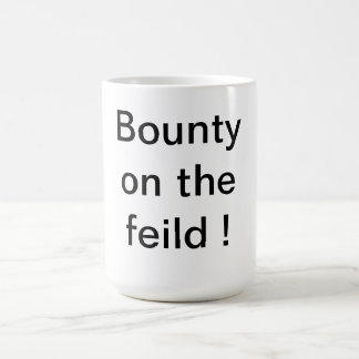Bounty on the feild ! coffee mug