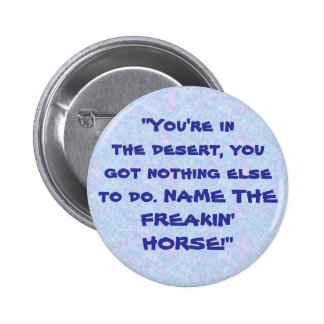 "bouquet, ""You're inthe desert, you... - Customized Pinback Button"