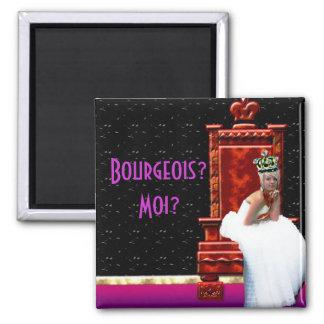 """Bourgeois? Moi?"" magnet"