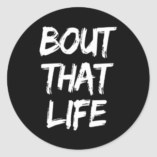 Bout That Life Print Stickers