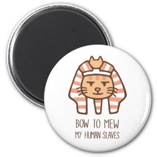 Bow To Mew My Human Slaves Funny Cat Pun Magnet