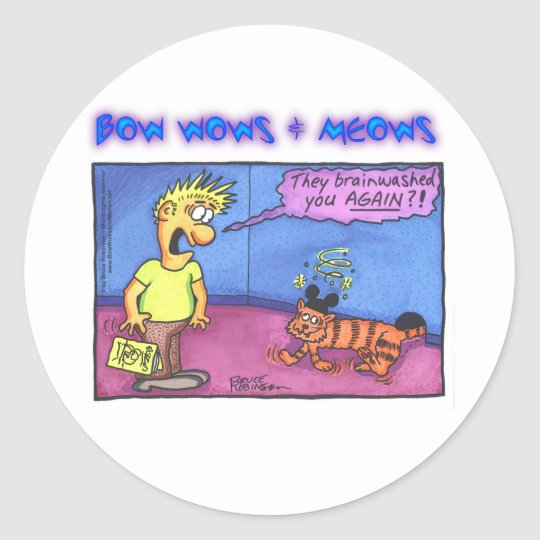 BOW WOWS & MEOWS - They brainwashed you... Classic Round Sticker