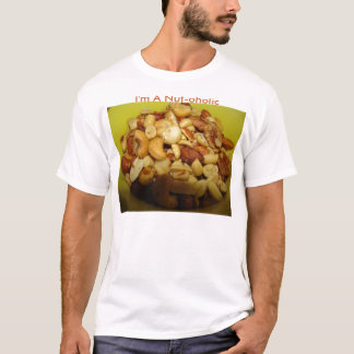 Bowl Of Nuts, I'm A Nut-oholic T-Shirt