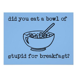 Bowl Of Stupid Funny Poster