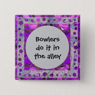 Bowlers do it in the alley pinback button