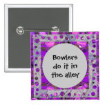 Bowlers do it in the alley pinback buttons