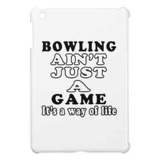 Bowling Ain't Just A Game It's A Way Of Life iPad Mini Cover