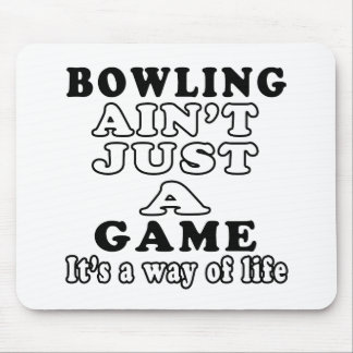 Bowling Ain't Just A Game It's A Way Of Life Mouse Pad