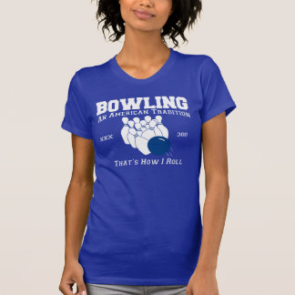 Bowling an american tradition 300 thats how I roll Tee Shirt