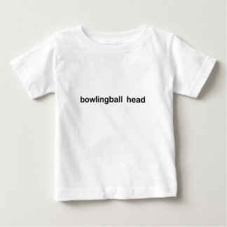 Bowling  ball  head  Funny Apparel Gift Baby T-Shirt