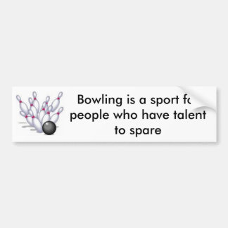 bowling, Bowling is a sport for people who have... Car Bumper Sticker