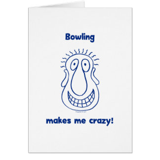 Bowling Drives Me Crazy Card