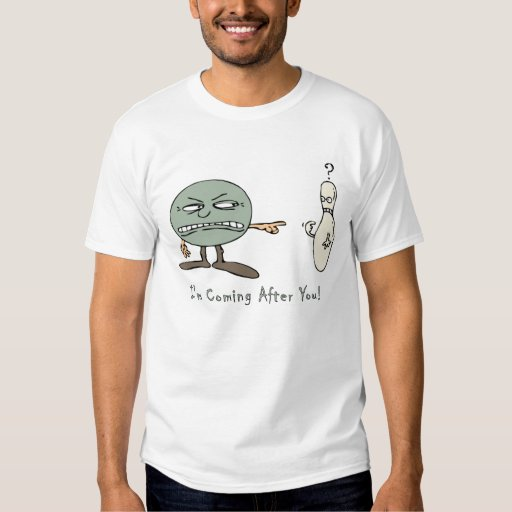 Bowling: I'm Coming After You! T-Shirt
